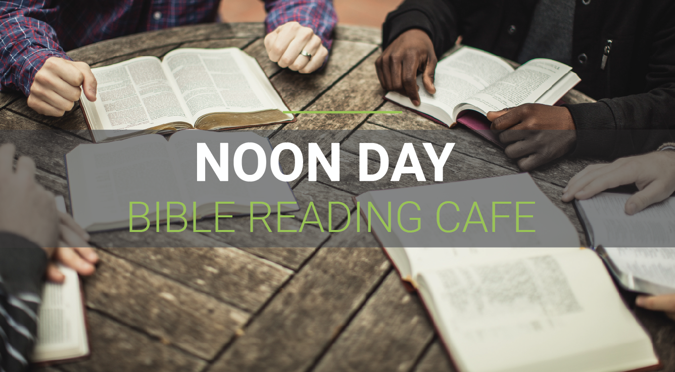 Noon Day Bible Reading Café @ 12 Noon (F/ship Hall)